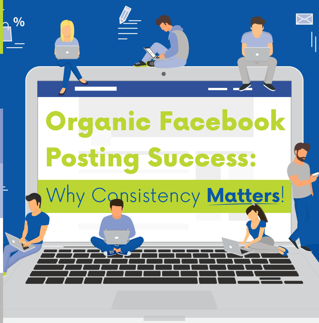 Organic Facebook Posting Success: Why Consistency Matters!
